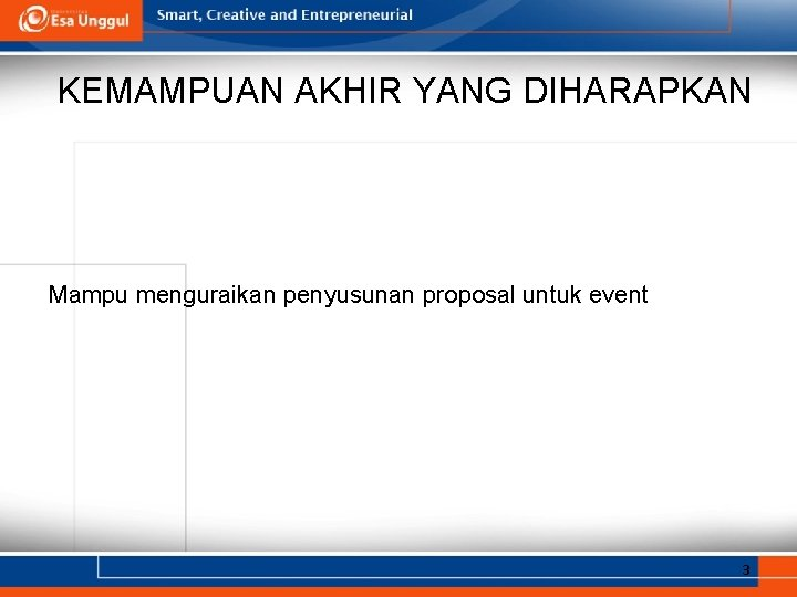 KEMAMPUAN AKHIR YANG DIHARAPKAN Mampu menguraikan penyusunan proposal untuk event 3