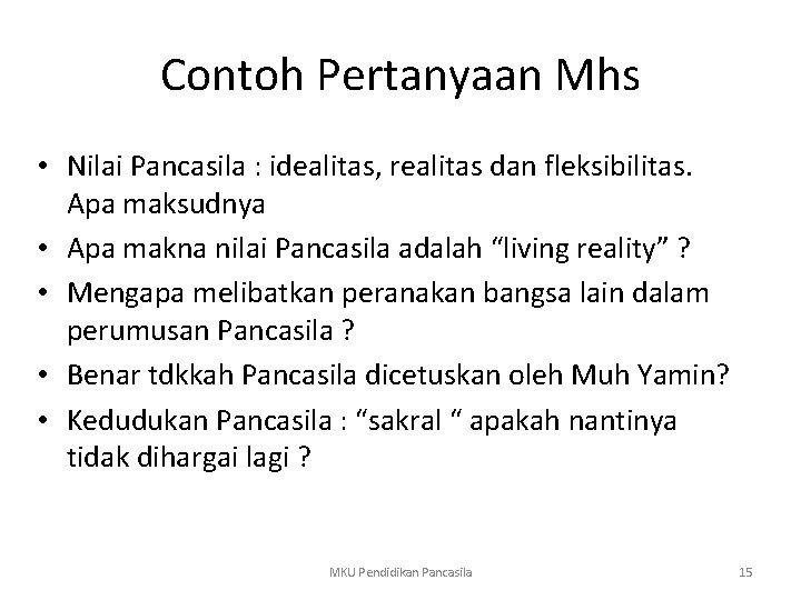 Contoh Pertanyaan Mhs • Nilai Pancasila : idealitas, realitas dan fleksibilitas. Apa maksudnya •