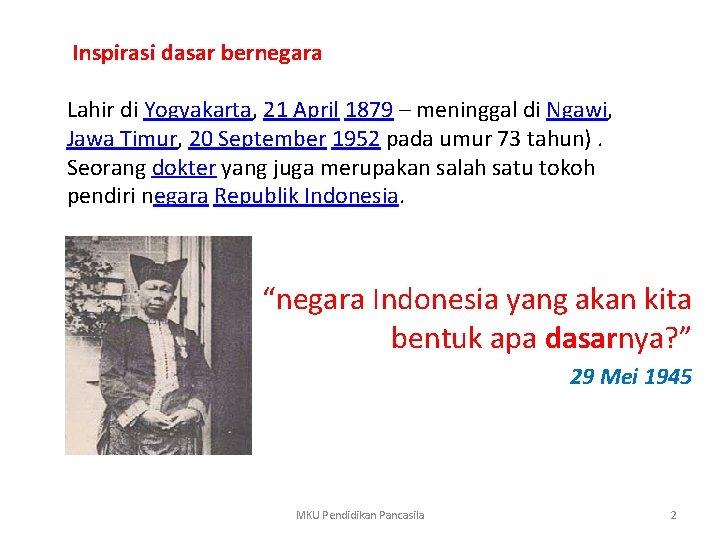 Inspirasi dasar bernegara Lahir di Yogyakarta, 21 April 1879 – meninggal di Ngawi, Jawa