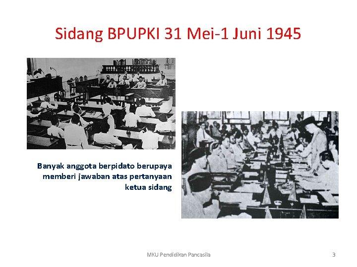 Sidang BPUPKI 31 Mei-1 Juni 1945 Banyak anggota berpidato berupaya memberi jawaban atas pertanyaan