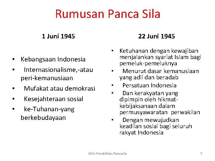 Rumusan Panca Sila 1 Juni 1945 22 Juni 1945 • Kebangsaan Indonesia • Internasionalisme,