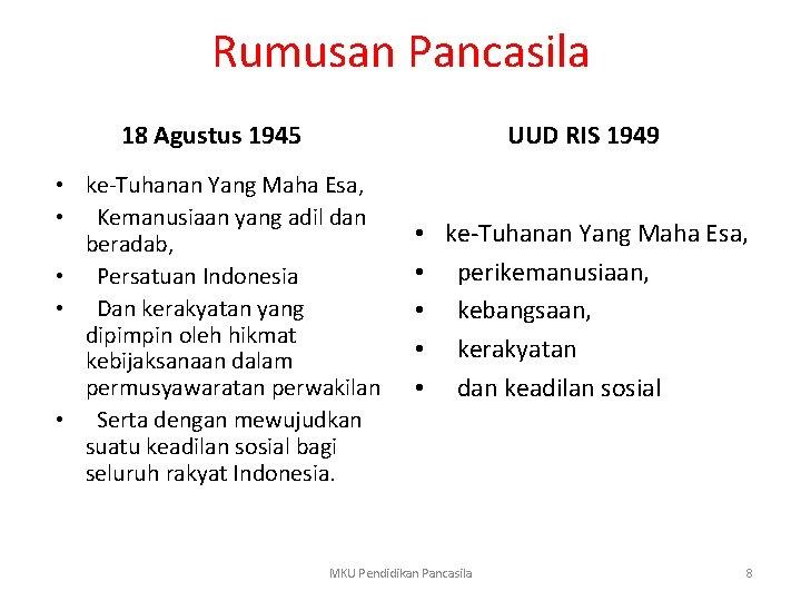 Rumusan Pancasila 18 Agustus 1945 UUD RIS 1949 • ke-Tuhanan Yang Maha Esa, •