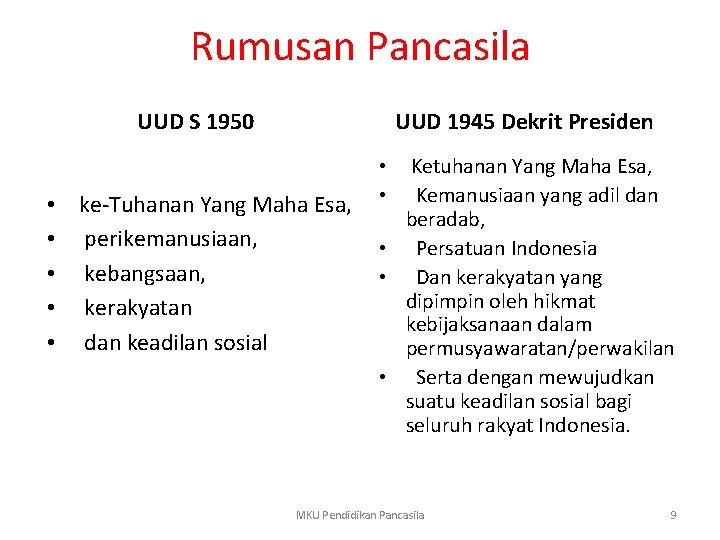 Rumusan Pancasila UUD S 1950 • • • UUD 1945 Dekrit Presiden • Ketuhanan
