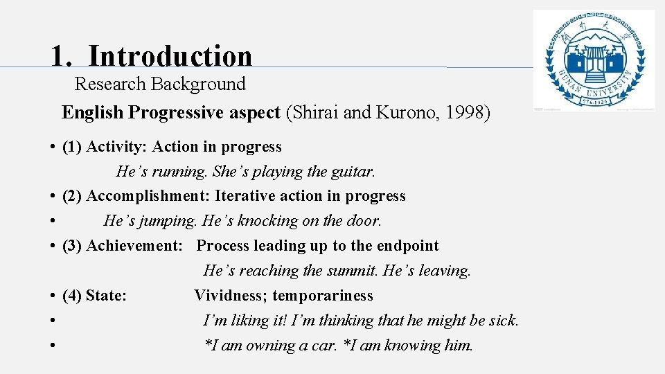 1. Introduction Research Background English Progressive aspect (Shirai and Kurono, 1998) • (1) Activity: