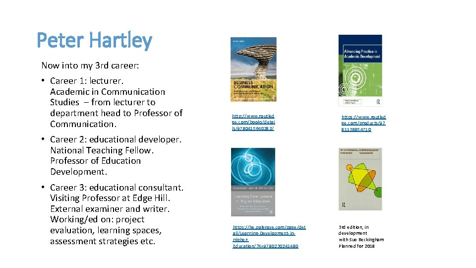 Peter Hartley Now into my 3 rd career: • Career 1: lecturer. Academic in