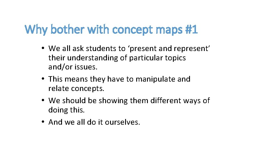Why bother with concept maps #1 • We all ask students to 'present and