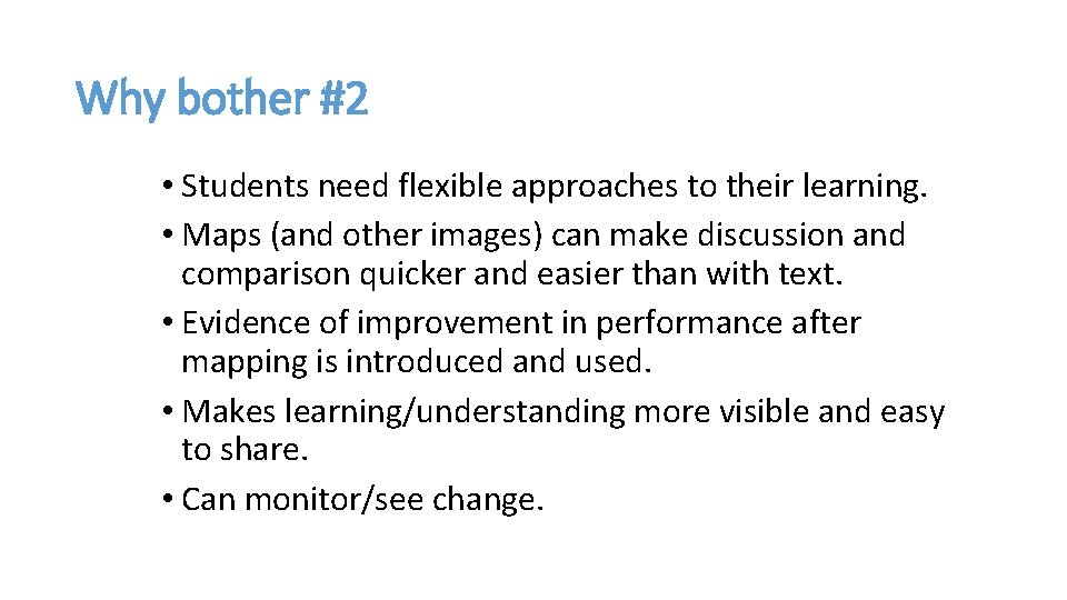 Why bother #2 • Students need flexible approaches to their learning. • Maps (and