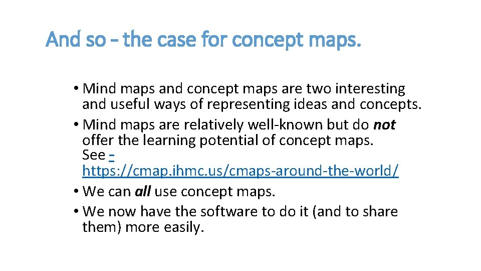 And so – the case for concept maps. • Mind maps and concept maps