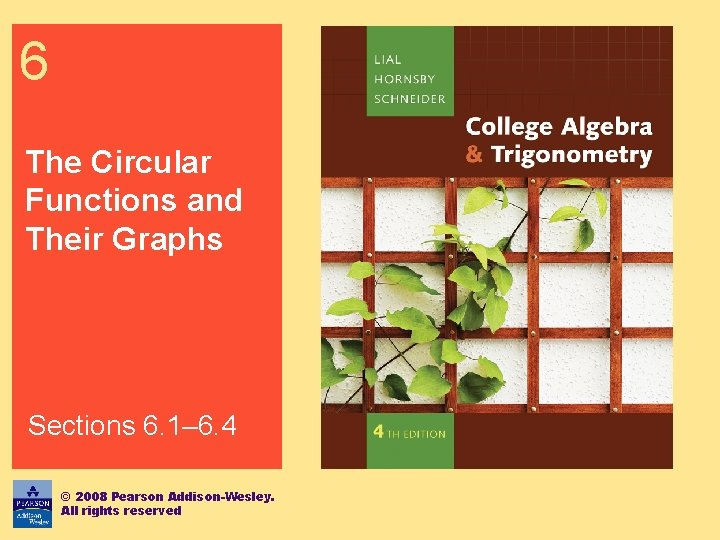 6 The Circular Functions and Their Graphs Sections 6. 1– 6. 4 © 2008