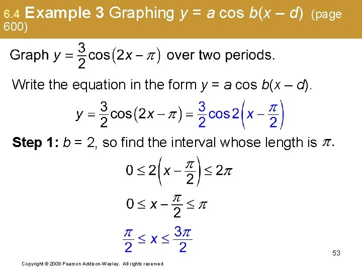6. 4 Example 600) 3 Graphing y = a cos b(x – d) (page