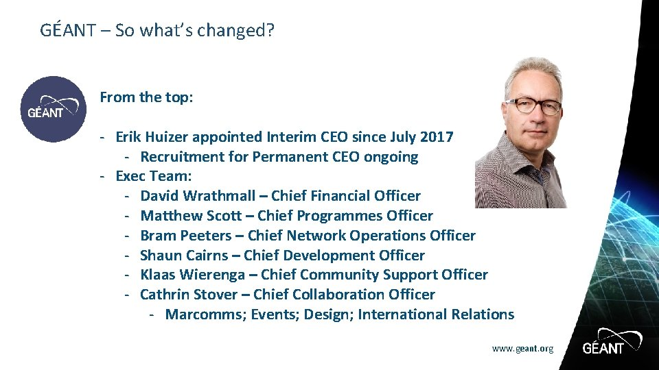 GÉANT – So what's changed? From the top: - Erik Huizer appointed Interim CEO