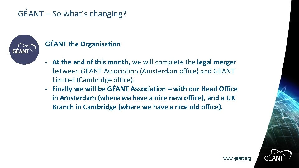GÉANT – So what's changing? GÉANT the Organisation - At the end of this
