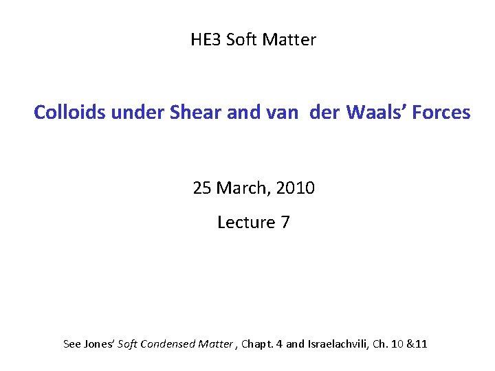 HE 3 Soft Matter Colloids under Shear and van der Waals' Forces 25 March,