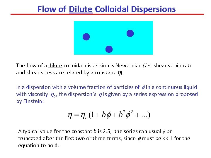 Flow of Dilute Colloidal Dispersions The flow of a dilute colloidal dispersion is Newtonian
