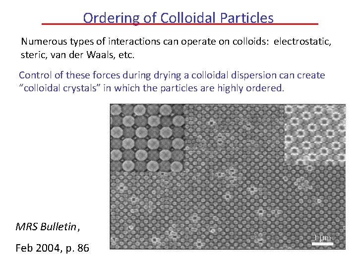 Ordering of Colloidal Particles Numerous types of interactions can operate on colloids: electrostatic, steric,