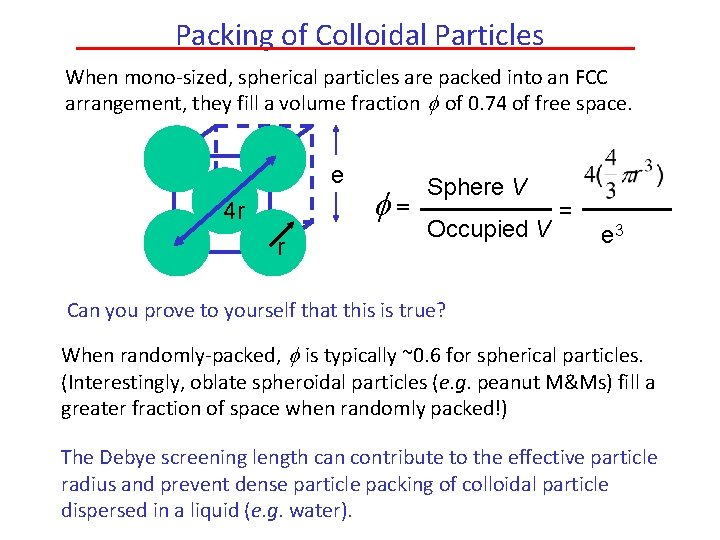 Packing of Colloidal Particles When mono-sized, spherical particles are packed into an FCC arrangement,