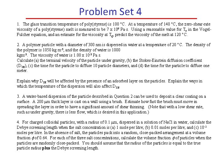 Problem Set 4 1. The glass transition temperature of poly(styrene) is 100 C. At