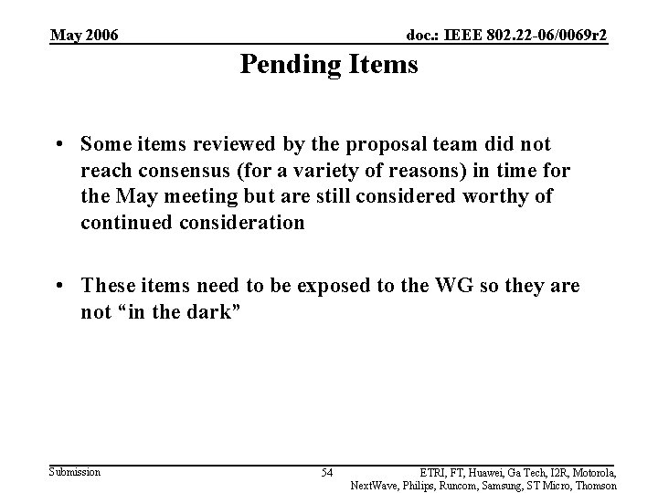 May 2006 doc. : IEEE 802. 22 -06/0069 r 2 Pending Items • Some