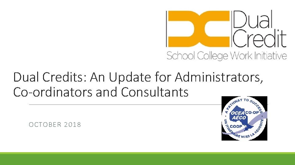 Dual Credits: An Update for Administrators, Co-ordinators and Consultants OCTOBER 2018