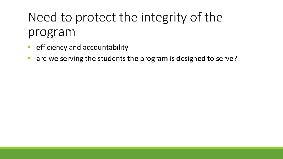 Need to protect the integrity of the program § efficiency and accountability § are