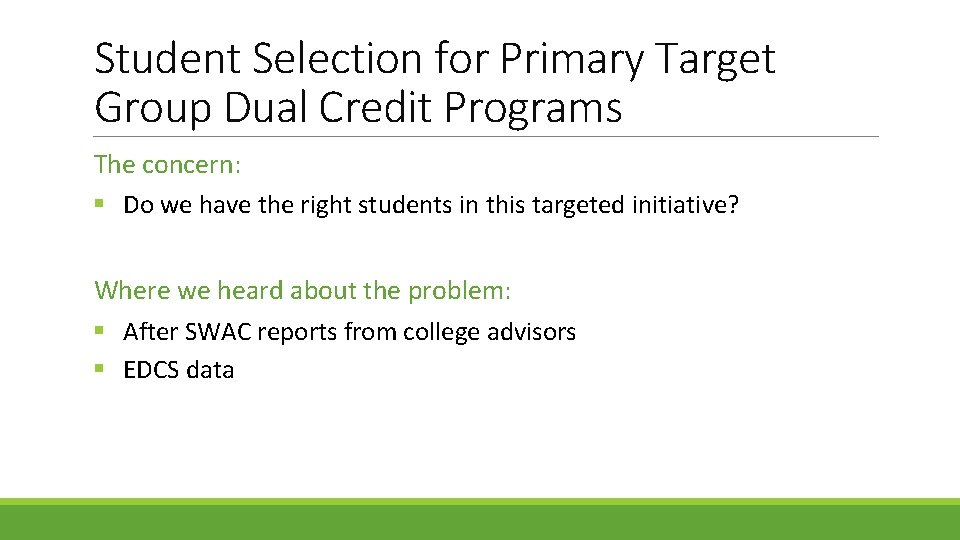 Student Selection for Primary Target Group Dual Credit Programs The concern: § Do we