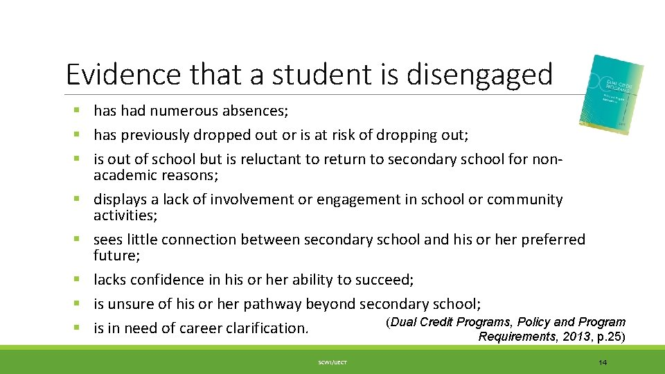 Evidence that a student is disengaged § has had numerous absences; § has previously