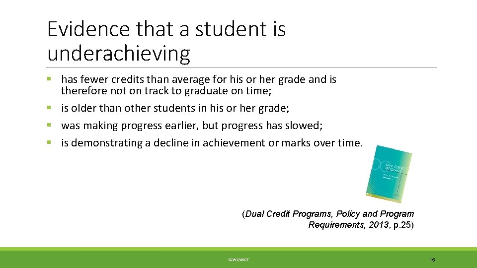 Evidence that a student is underachieving § has fewer credits than average for his