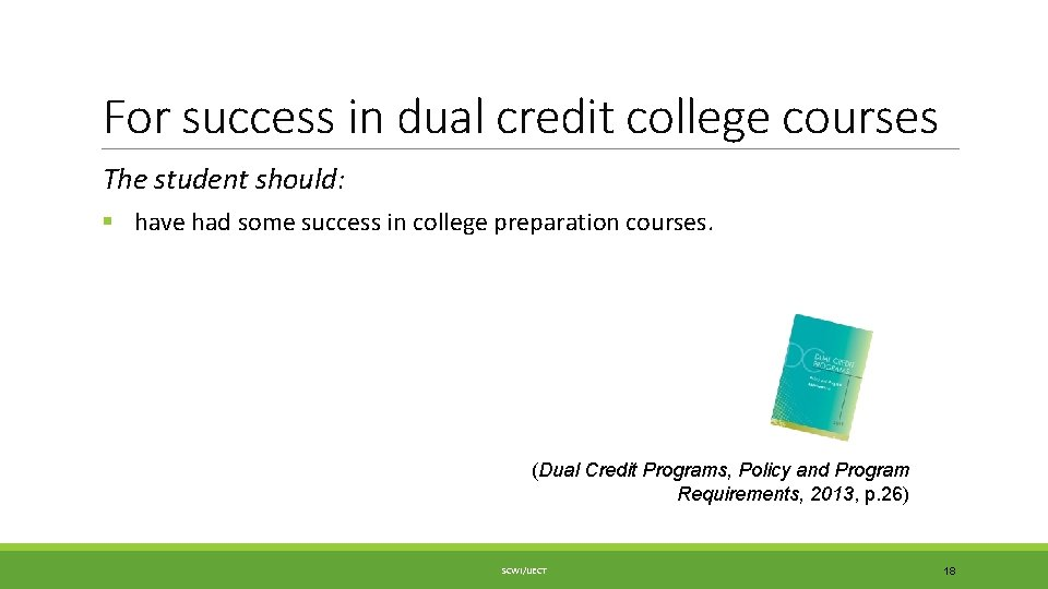 For success in dual credit college courses The student should: § have had some