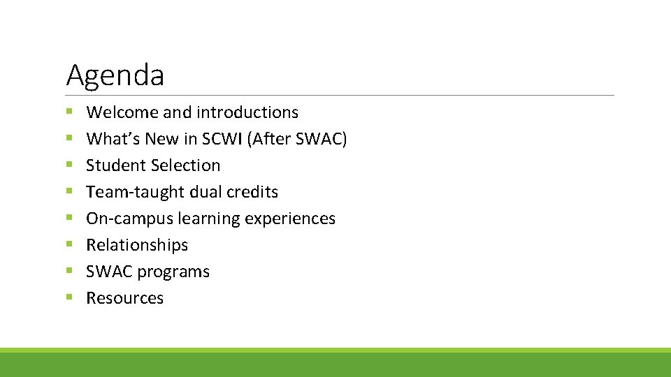 Agenda § § § § Welcome and introductions What's New in SCWI (After SWAC)