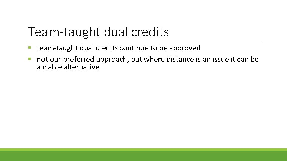 Team-taught dual credits § team-taught dual credits continue to be approved § not our