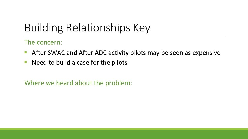 Building Relationships Key The concern: § After SWAC and After ADC activity pilots may
