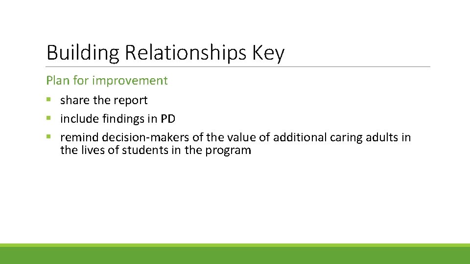 Building Relationships Key Plan for improvement § share the report § include findings in