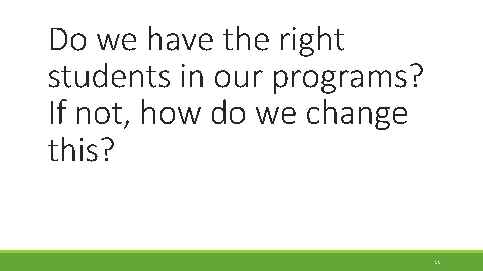Do we have the right students in our programs? If not, how do we