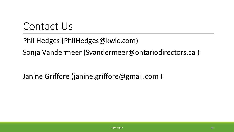 Contact Us Phil Hedges (Phil. Hedges@kwic. com) Sonja Vandermeer (Svandermeer@ontariodirectors. ca ) Janine Griffore
