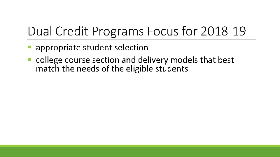Dual Credit Programs Focus for 2018 -19 § appropriate student selection § college course