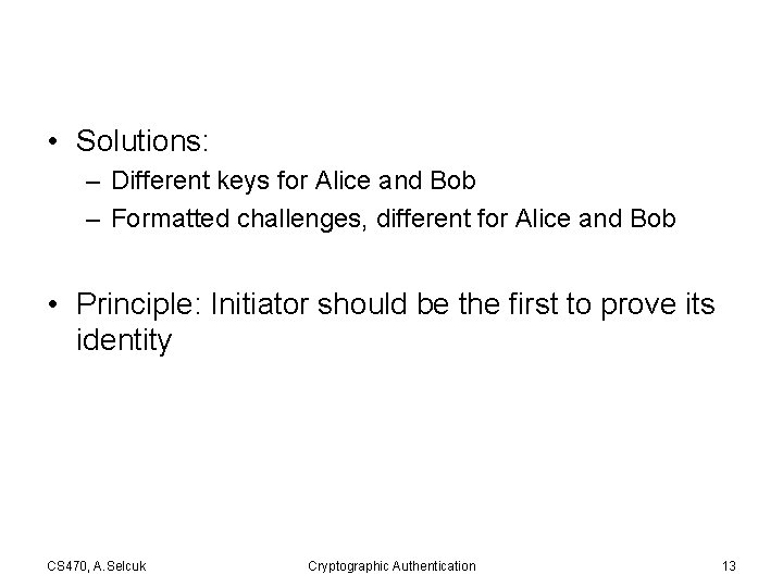 • Solutions: – Different keys for Alice and Bob – Formatted challenges, different