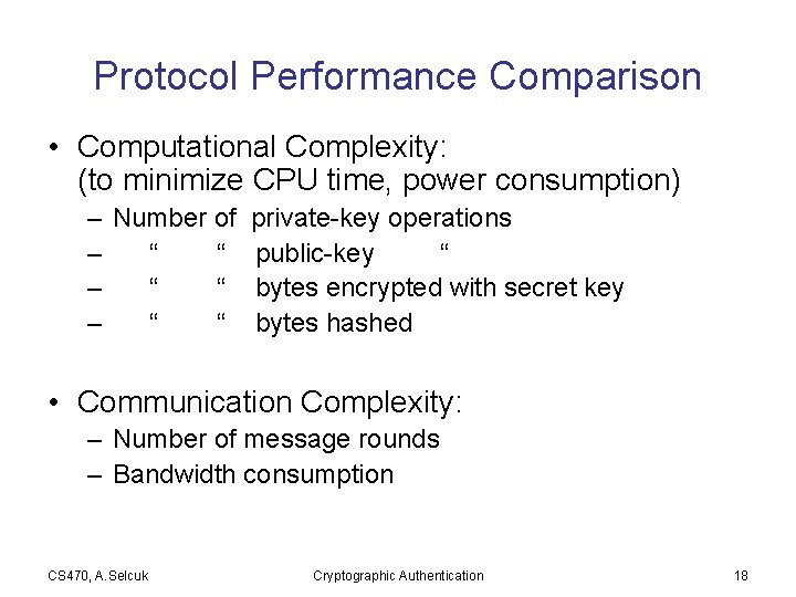 Protocol Performance Comparison • Computational Complexity: (to minimize CPU time, power consumption) – Number