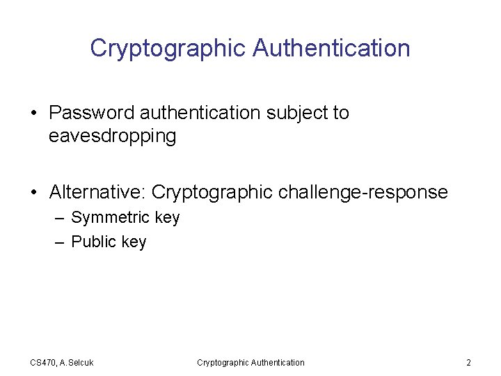 Cryptographic Authentication • Password authentication subject to eavesdropping • Alternative: Cryptographic challenge-response – Symmetric