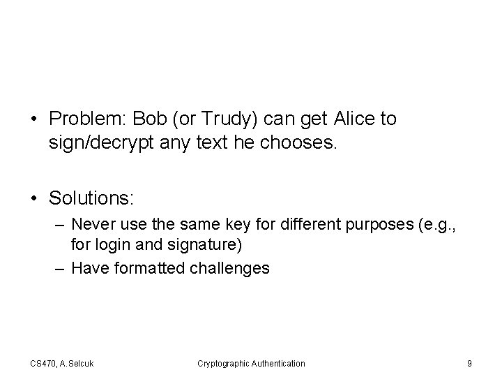 • Problem: Bob (or Trudy) can get Alice to sign/decrypt any text he