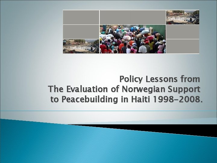 Policy Lessons from The Evaluation of Norwegian Support to Peacebuilding in Haiti 1998 -2008.