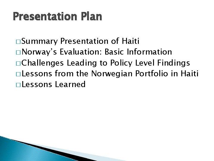 Presentation Plan � Summary Presentation of Haiti � Norway's Evaluation: Basic Information � Challenges