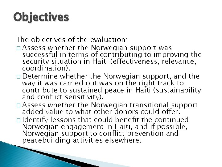 Objectives The objectives of the evaluation: � Assess whether the Norwegian support was successful