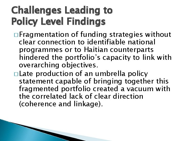 Challenges Leading to Policy Level Findings � Fragmentation of funding strategies without clear connection