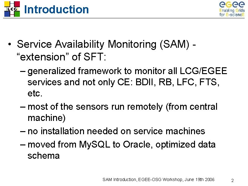 """Introduction • Service Availability Monitoring (SAM) """"extension"""" of SFT: – generalized framework to monitor"""
