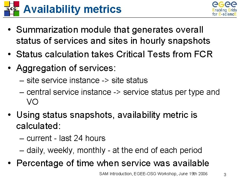 Availability metrics • Summarization module that generates overall status of services and sites in