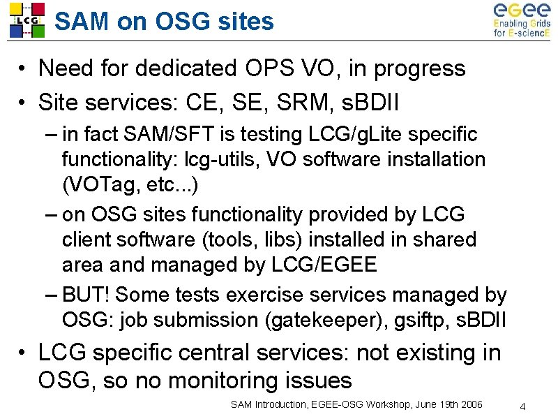 SAM on OSG sites • Need for dedicated OPS VO, in progress • Site
