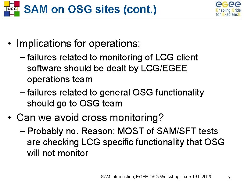 SAM on OSG sites (cont. ) • Implications for operations: – failures related to