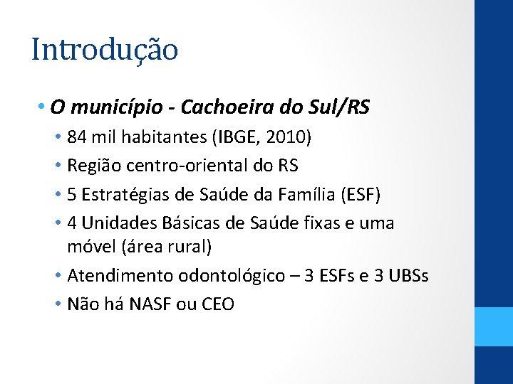 Introdução • O município - Cachoeira do Sul/RS • 84 mil habitantes (IBGE, 2010)