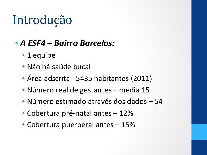Introdução • A ESF 4 – Bairro Barcelos: • 1 equipe • Não há