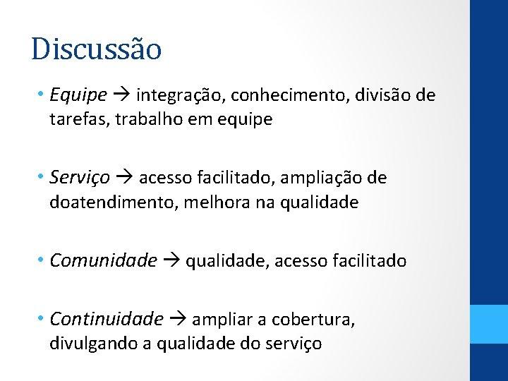 Discussão • Equipe integração, conhecimento, divisão de tarefas, trabalho em equipe • Serviço acesso